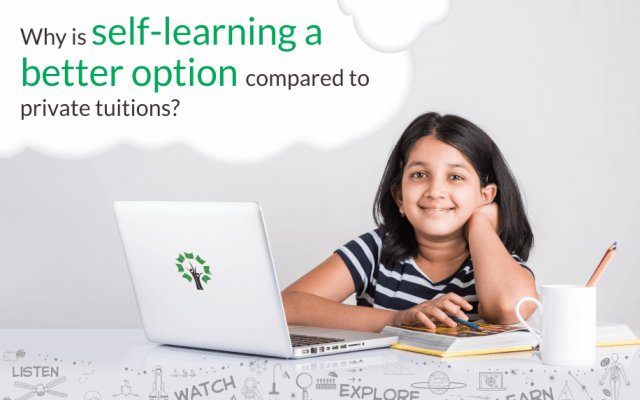 Why is self learning a better option compared to private tuition?