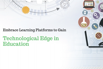 Embrace Learning Platforms to Gain Technological Edge in Education