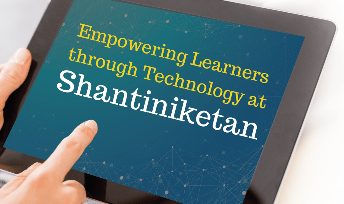 Empowering Learners through Technology at Shantiniketan