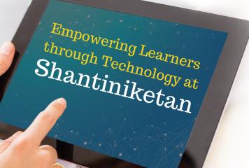 Empowering Learners through Technology at Shantiniketan